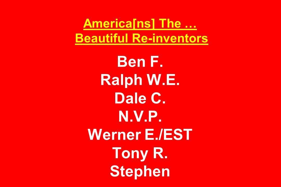 America[ns] The … Beautiful Re-inventors Ben F. Ralph W. E. Dale C. N